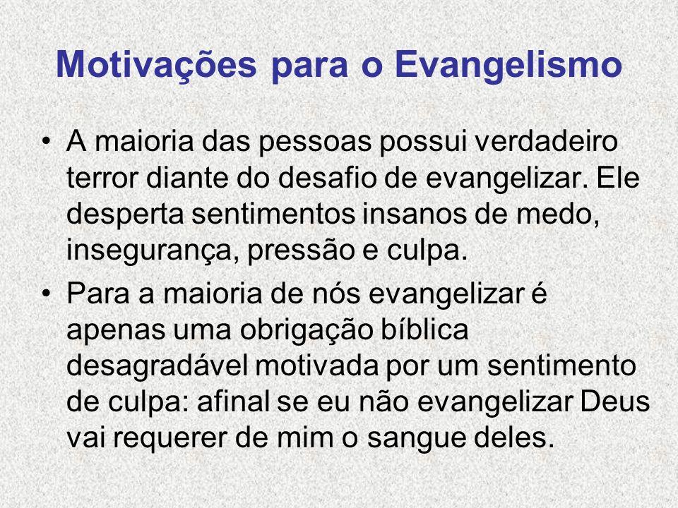 Motivações para o Evangelismo A maioria das pessoas possui verdadeiro terror diante do desafio de evangelizar. Ele desperta sentimentos insanos de med