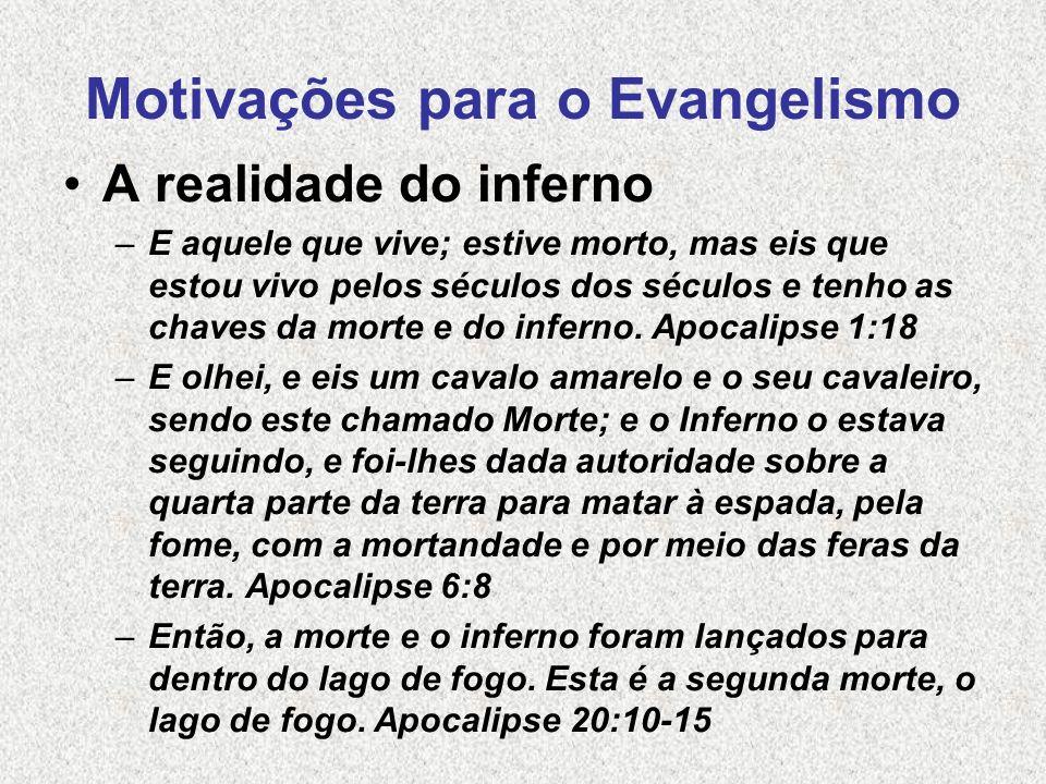 Motivações para o Evangelismo A realidade do inferno –E aquele que vive; estive morto, mas eis que estou vivo pelos séculos dos séculos e tenho as cha