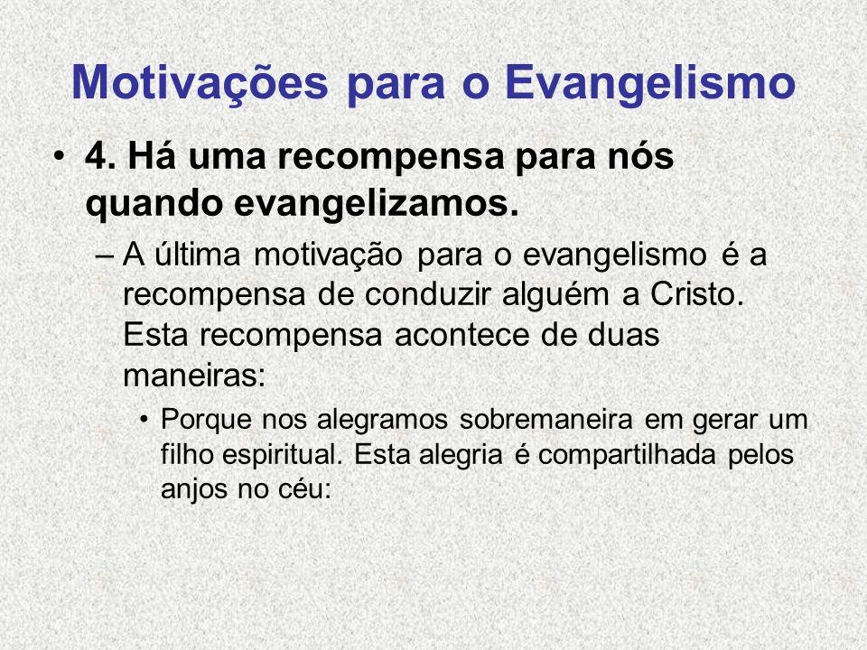Motivações para o Evangelismo 4. Há uma recompensa para nós quando evangelizamos. –A última motivação para o evangelismo é a recompensa de conduzir al