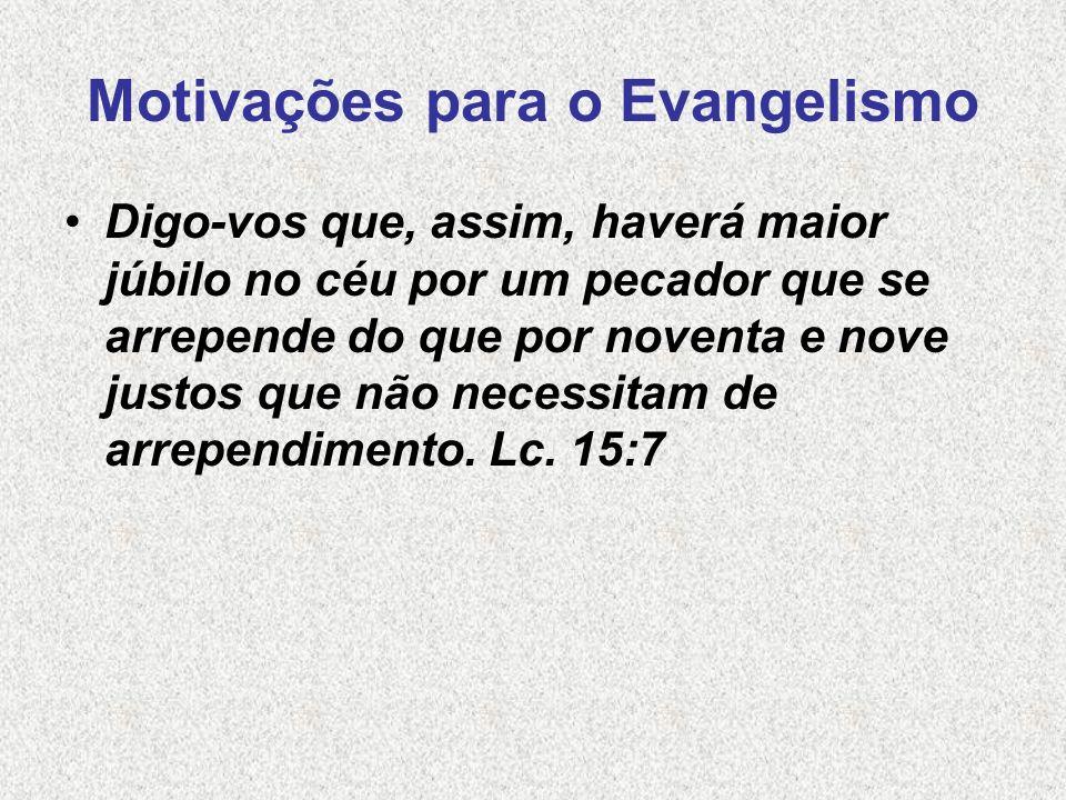 Motivações para o Evangelismo Digo-vos que, assim, haverá maior júbilo no céu por um pecador que se arrepende do que por noventa e nove justos que não