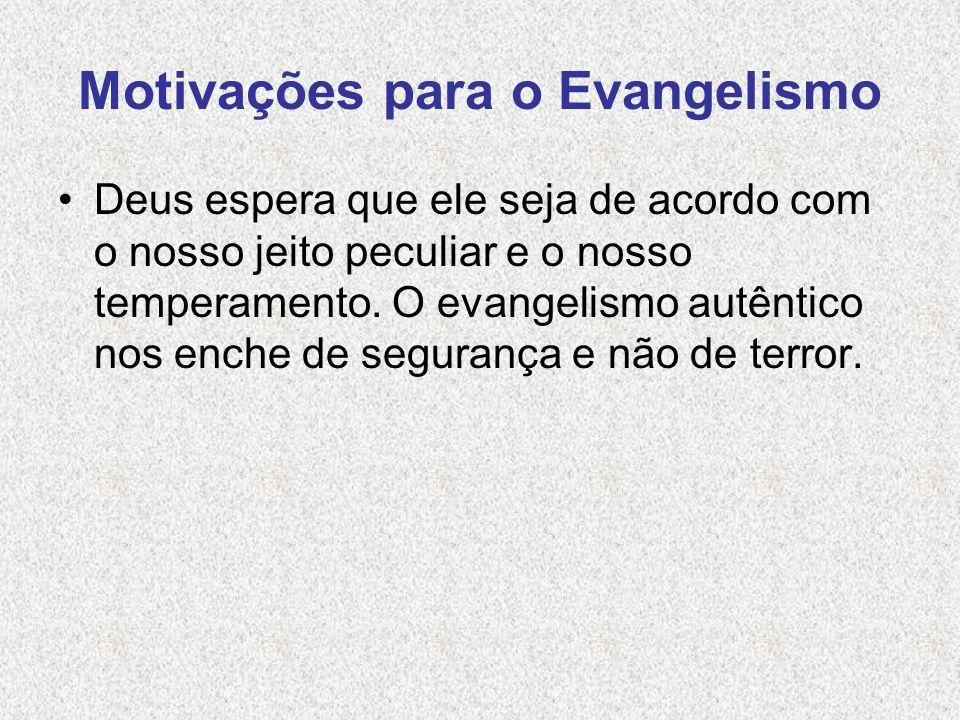 Motivações para o Evangelismo Deus espera que ele seja de acordo com o nosso jeito peculiar e o nosso temperamento. O evangelismo autêntico nos enche