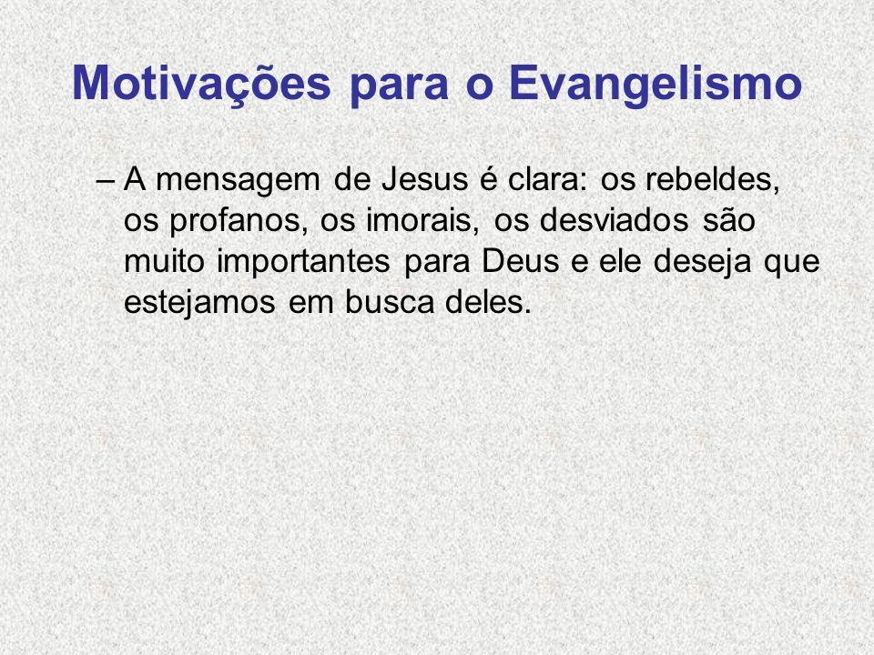 Motivações para o Evangelismo –A mensagem de Jesus é clara: os rebeldes, os profanos, os imorais, os desviados são muito importantes para Deus e ele d