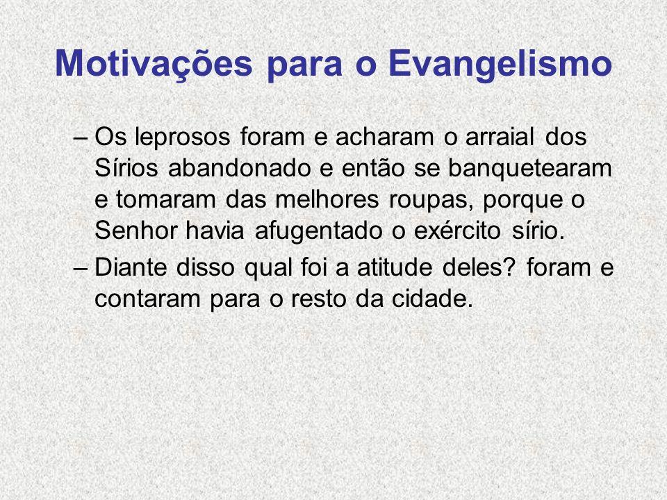 Motivações para o Evangelismo –Como aqueles leprosos nós temos muito para contar daquilo que Deus tem nos feito.