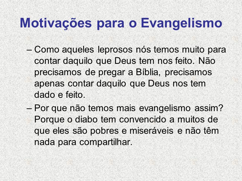 Motivações para o Evangelismo –Como aqueles leprosos nós temos muito para contar daquilo que Deus tem nos feito. Não precisamos de pregar a Bíblia, pr