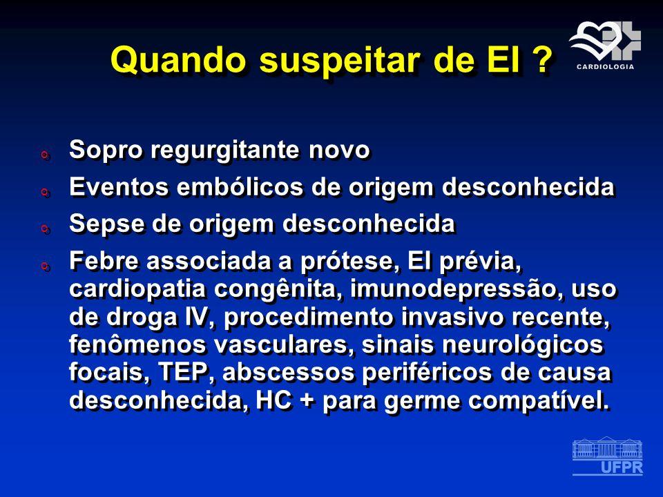 Quando suspeitar de EI ? o Sopro regurgitante novo o Eventos embólicos de origem desconhecida o Sepse de origem desconhecida o Febre associada a próte