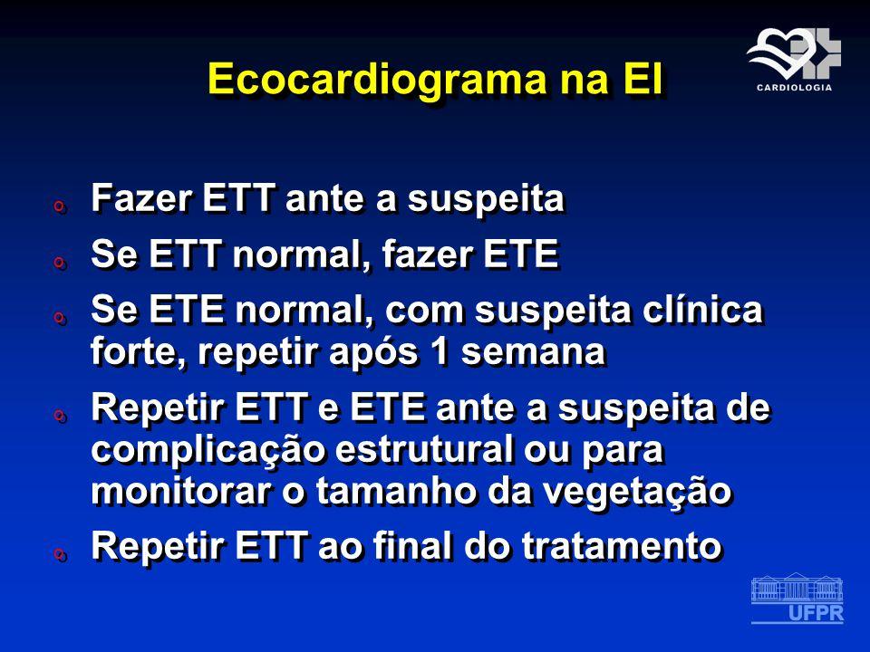 Ecocardiograma na EI o Fazer ETT ante a suspeita o Se ETT normal, fazer ETE o Se ETE normal, com suspeita clínica forte, repetir após 1 semana o Repet