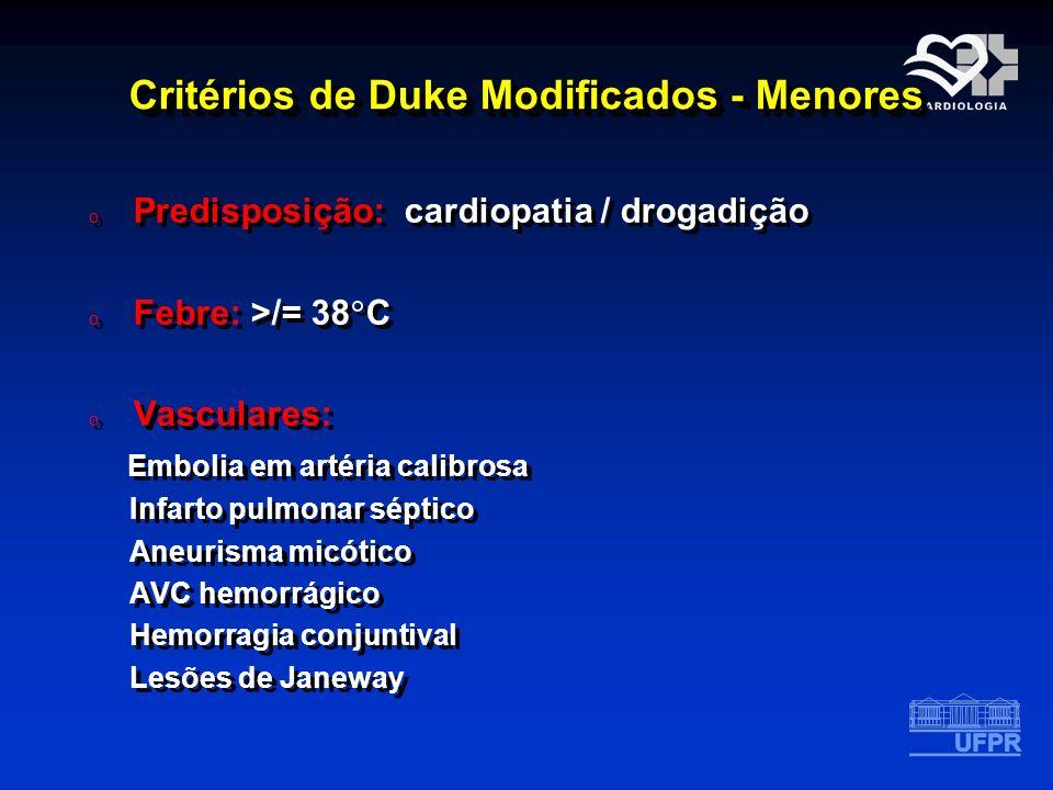 Critérios de Duke Modificados - Menores o Predisposição: cardiopatia / drogadição o Febre: >/= 38 C o Vasculares: Embolia em artéria calibrosa Infarto