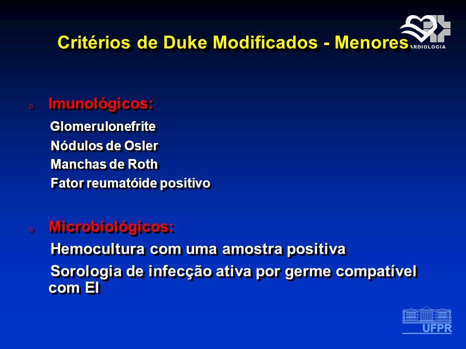 Critérios de Duke Modificados - Menores o Imunológicos: Glomerulonefrite Nódulos de Osler Manchas de Roth Fator reumatóide positivo o Microbiológicos: