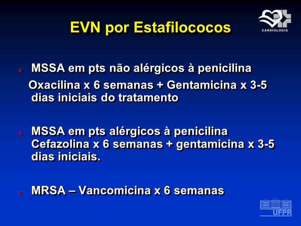 EVN por Estafilococos o MSSA em pts não alérgicos à penicilina Oxacilina x 6 semanas + Gentamicina x 3-5 dias iniciais do tratamento o MSSA em pts alé