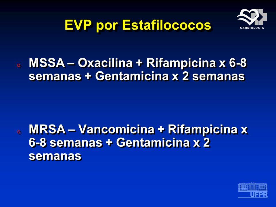 EVP por Estafilococos o MSSA – Oxacilina + Rifampicina x 6-8 semanas + Gentamicina x 2 semanas o MRSA – Vancomicina + Rifampicina x 6-8 semanas + Gent