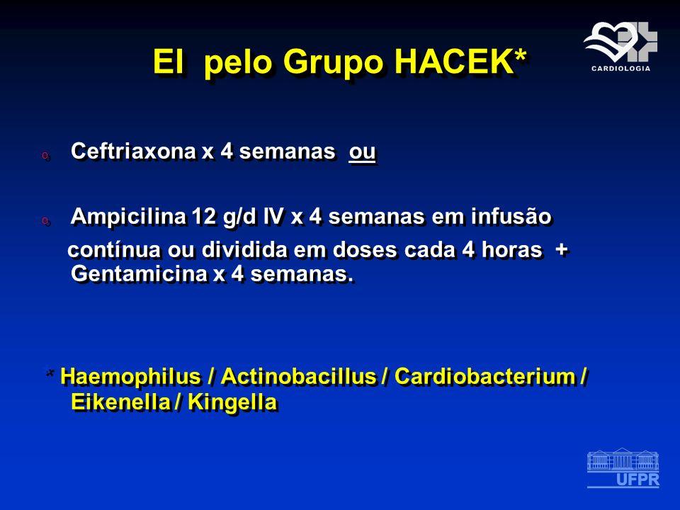 EI pelo Grupo HACEK* o Ceftriaxona x 4 semanas ou o Ampicilina 12 g/d IV x 4 semanas em infusão contínua ou dividida em doses cada 4 horas + Gentamici