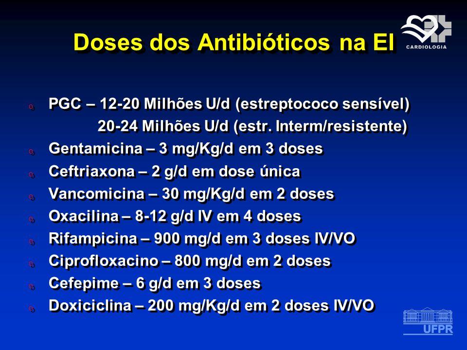 Doses dos Antibióticos na EI o PGC – 12-20 Milhões U/d (estreptococo sensível) 20-24 Milhões U/d (estr. Interm/resistente) o Gentamicina – 3 mg/Kg/d e