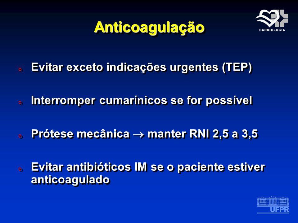 AnticoagulaçãoAnticoagulação o Evitar exceto indicações urgentes (TEP) o Interromper cumarínicos se for possível o Prótese mecânica manter RNI 2,5 a 3
