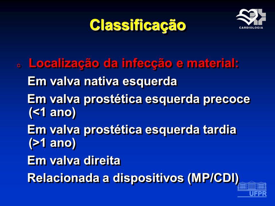 ClassificaçãoClassificação o Localização da infecção e material: Em valva nativa esquerda Em valva prostética esquerda precoce (<1 ano) Em valva prost