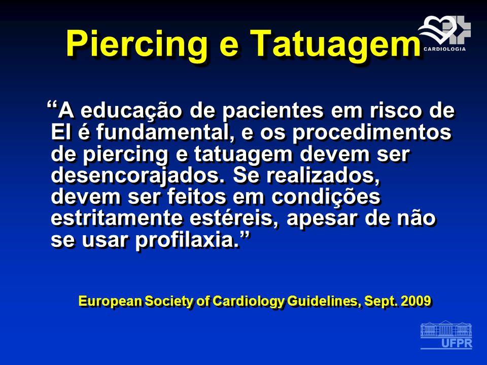 Piercing e Tatuagem A educação de pacientes em risco de EI é fundamental, e os procedimentos de piercing e tatuagem devem ser desencorajados. Se reali