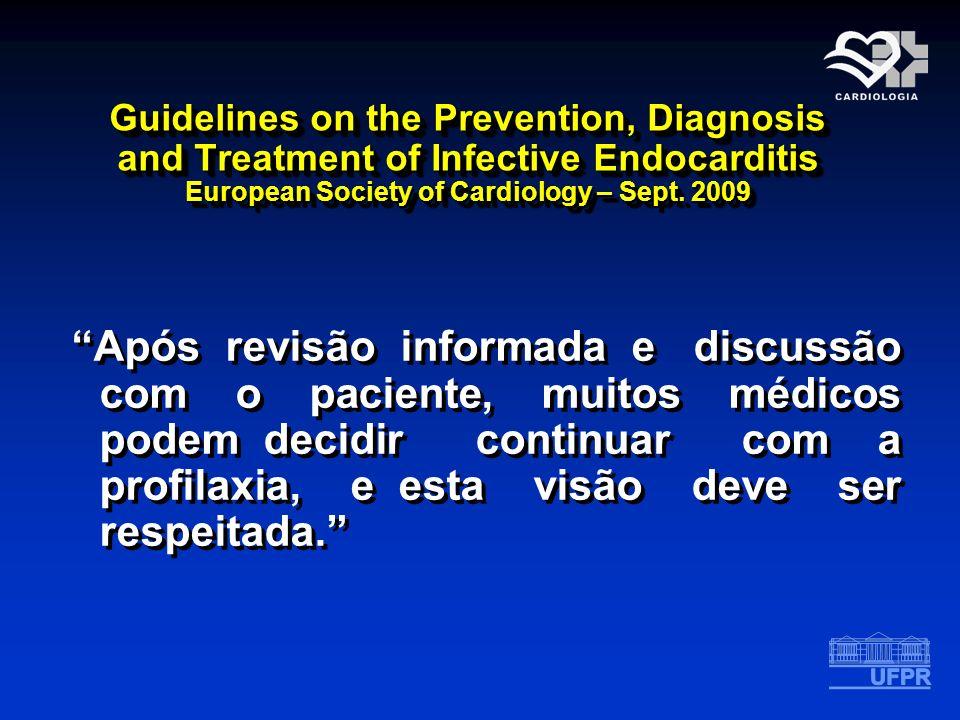 Guidelines on the Prevention, Diagnosis and Treatment of Infective Endocarditis European Society of Cardiology – Sept. 2009 Após revisão informada e d