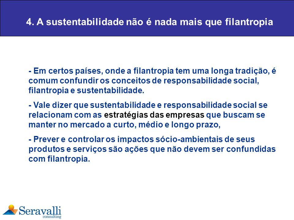 4. A sustentabilidade não é nada mais que filantropia - Em certos países, onde a filantropia tem uma longa tradição, é comum confundir os conceitos de