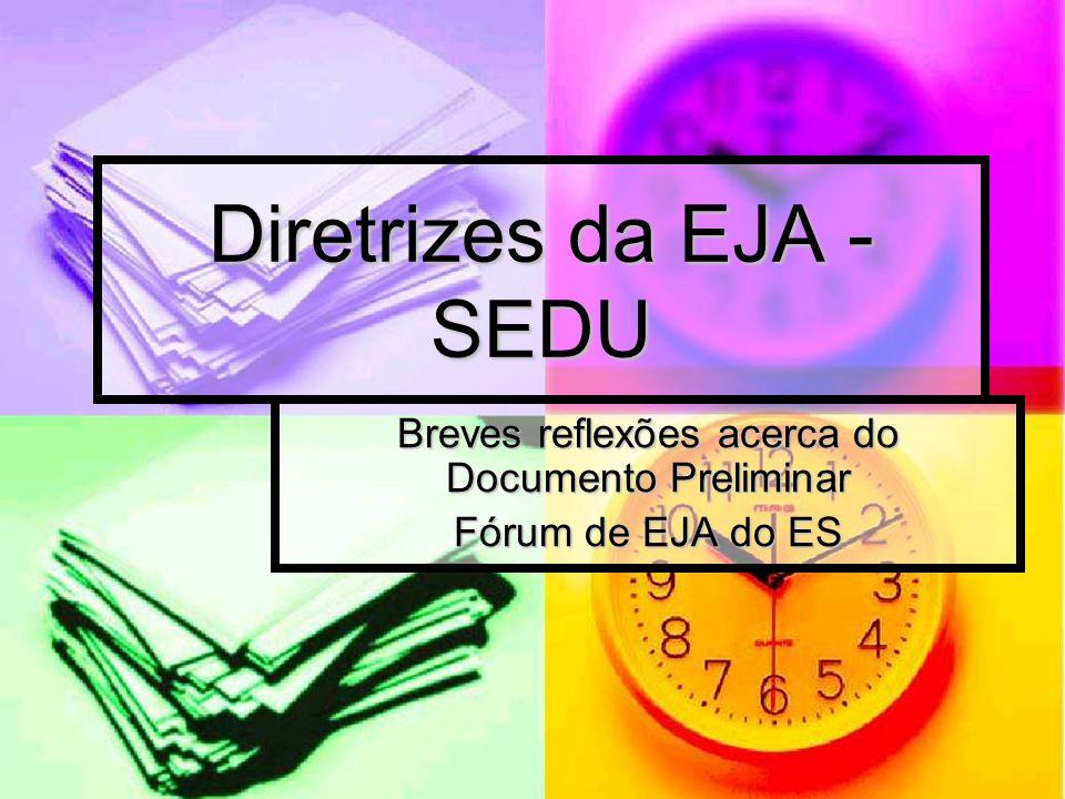 Diretrizes da EJA - SEDU Breves reflexões acerca do Documento Preliminar Fórum de EJA do ES
