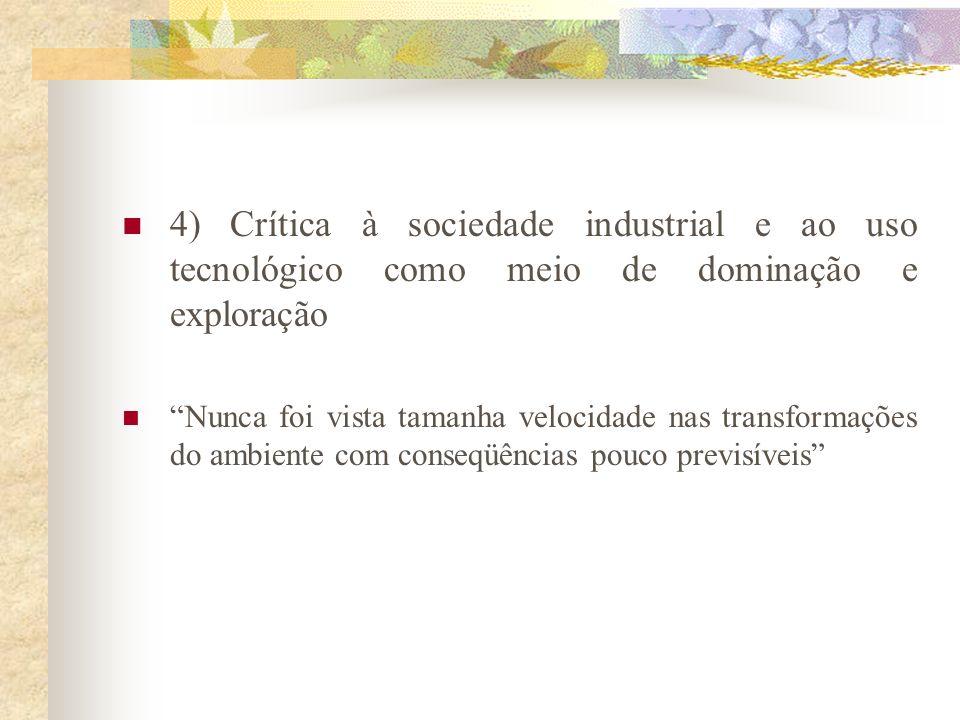 3) Crítica à orientação individualista- antropocêntrica – contrária ao humanismo e às concepções ecocêntricas Ausência de identidade com o meio ambien