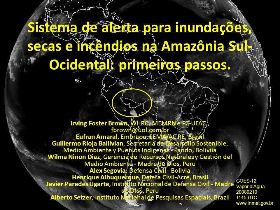 GOES-12 Vapor dÁgua 20080210 1145 UTC www.inmet.gov.br Sistema de alerta para inundações, secas e incêndios na Amazônia Sul- Ocidental: primeiros pass