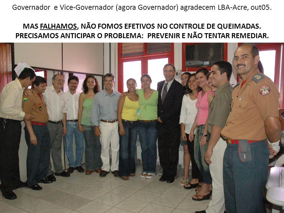 Governador e Vice-Governador (agora Governador) agradecem LBA-Acre, out05. MAS FALHAMOS, NÃO FOMOS EFETIVOS NO CONTROLE DE QUEIMADAS. PRECISAMOS ANTIC