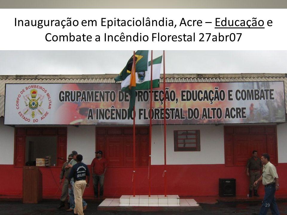 Inauguração em Epitaciolândia, Acre – Educação e Combate a Incêndio Florestal 27abr07 29
