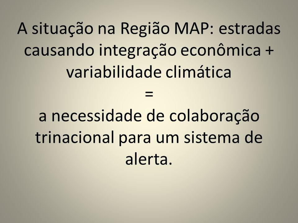 A situação na Região MAP: estradas causando integração econômica + variabilidade climática = a necessidade de colaboração trinacional para um sistema