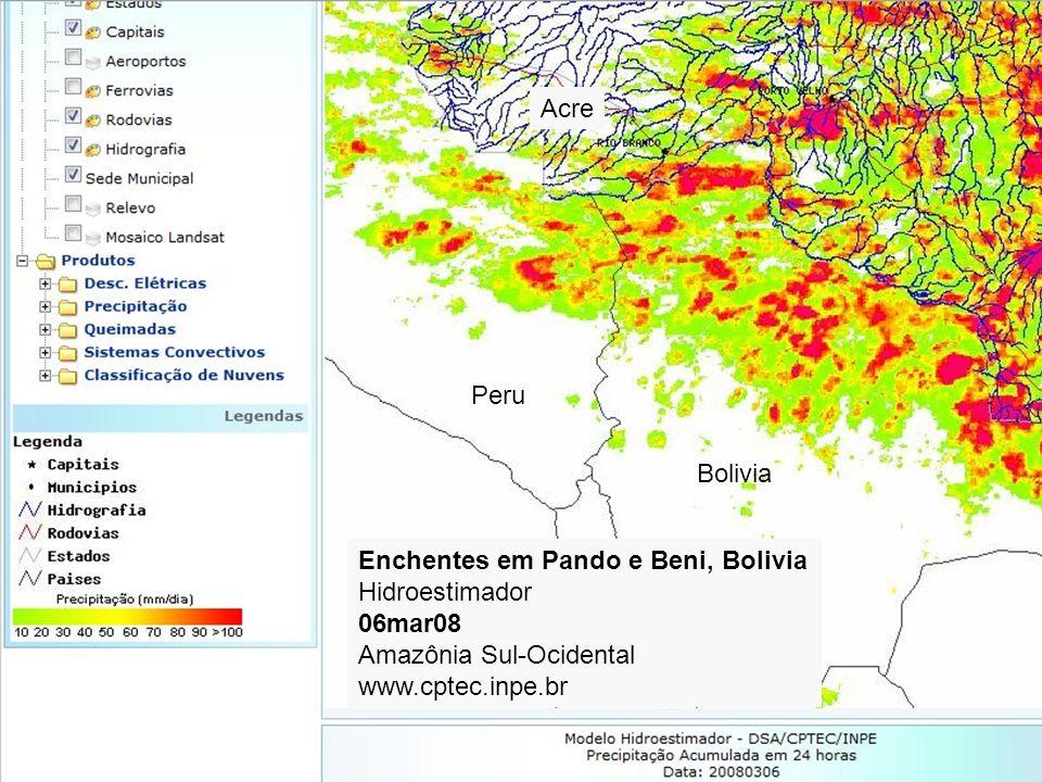 Enchentes em Pando e Beni, Bolivia Hidroestimador 06mar08 Amazônia Sul-Ocidental www.cptec.inpe.br Peru Bolivia Acre