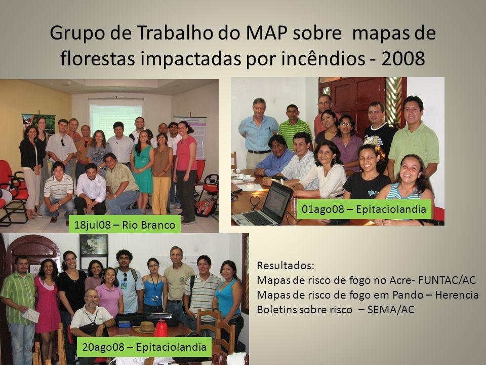Grupo de Trabalho do MAP sobre mapas de florestas impactadas por incêndios - 2008 18jul08 – Rio Branco 01ago08 – Epitaciolandia 20ago08 – Epitacioland
