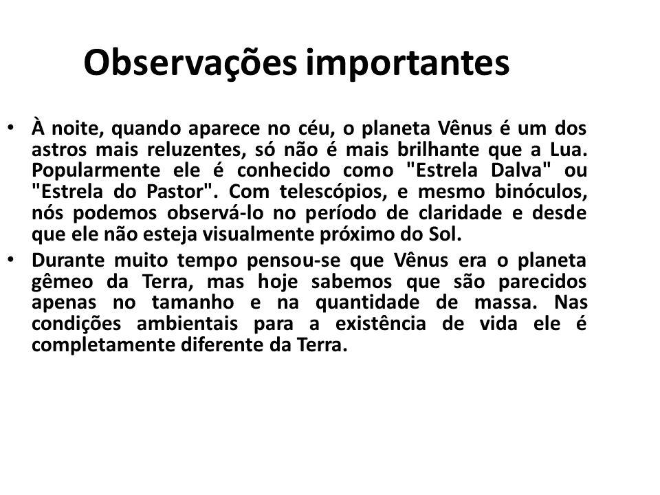 Observações importantes À noite, quando aparece no céu, o planeta Vênus é um dos astros mais reluzentes, só não é mais brilhante que a Lua. Popularmen