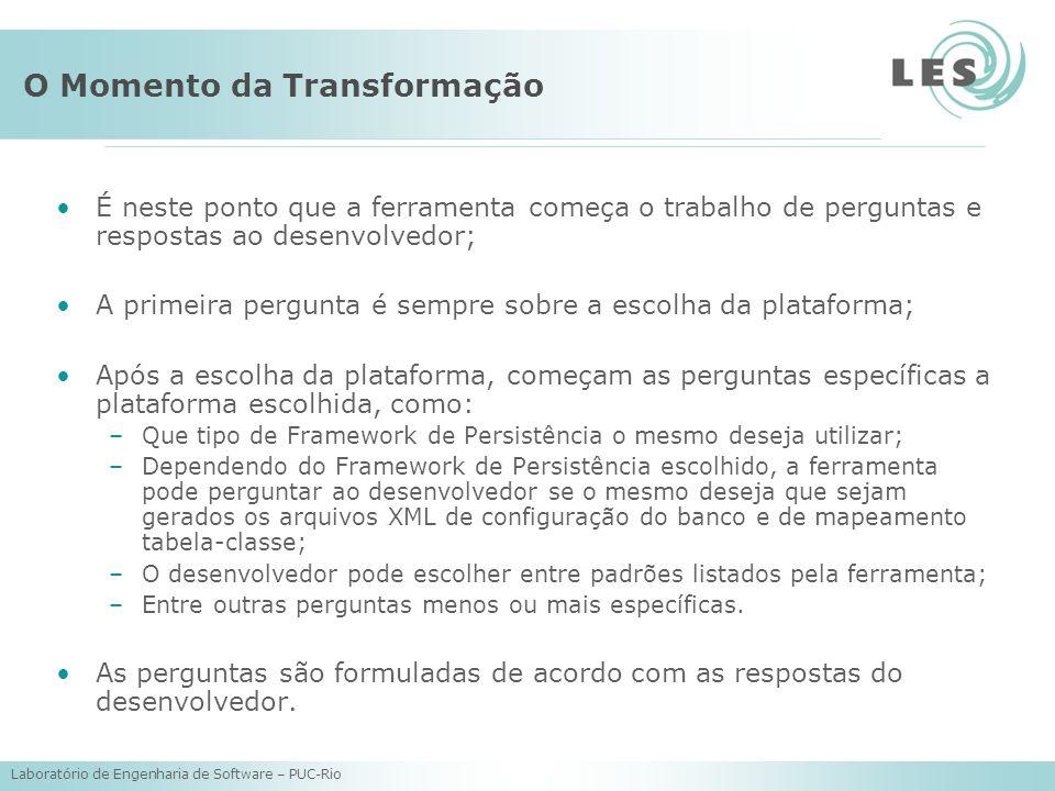 Laboratório de Engenharia de Software – PUC-Rio O Momento da Transformação É neste ponto que a ferramenta começa o trabalho de perguntas e respostas a