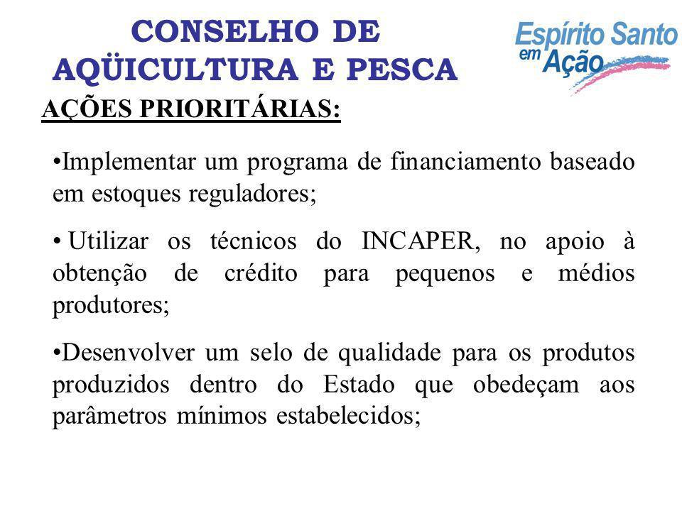 CONSELHO DE AQÜICULTURA E PESCA AÇÕES PRIORITÁRIAS: Implementar um programa de financiamento baseado em estoques reguladores; Utilizar os técnicos do