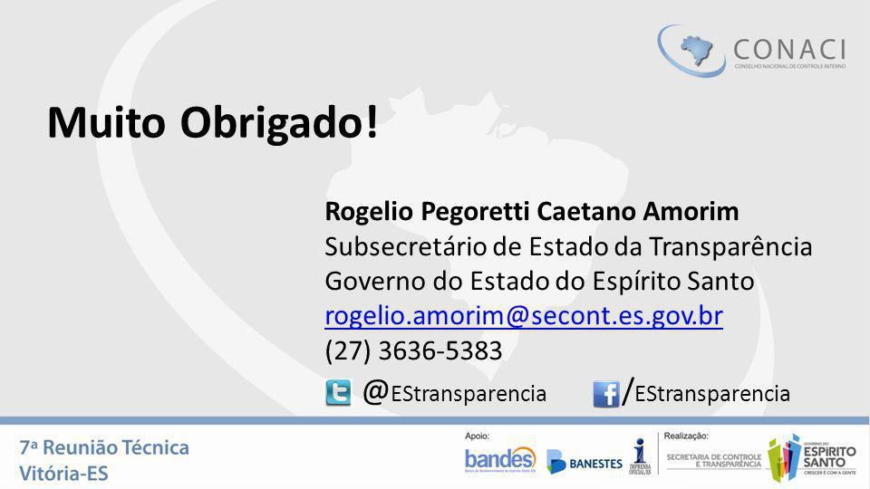 Muito Obrigado! Rogelio Pegoretti Caetano Amorim Subsecretário de Estado da Transparência Governo do Estado do Espírito Santo rogelio.amorim@secont.es