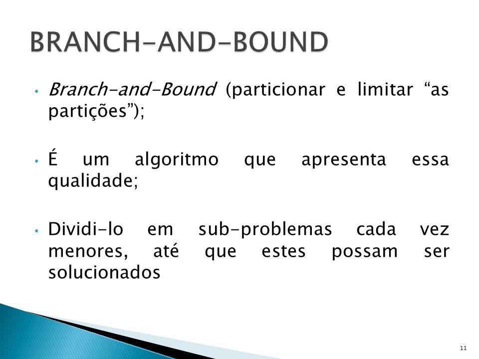 Branch-and-Bound (particionar e limitar as partições); É um algoritmo que apresenta essa qualidade; Dividi-lo em sub-problemas cada vez menores, até q