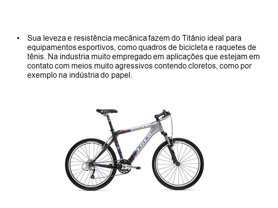 Sua leveza e resistência mecânica fazem do Titânio ideal para equipamentos esportivos, como quadros de bicicleta e raquetes de tênis. Na industria mui