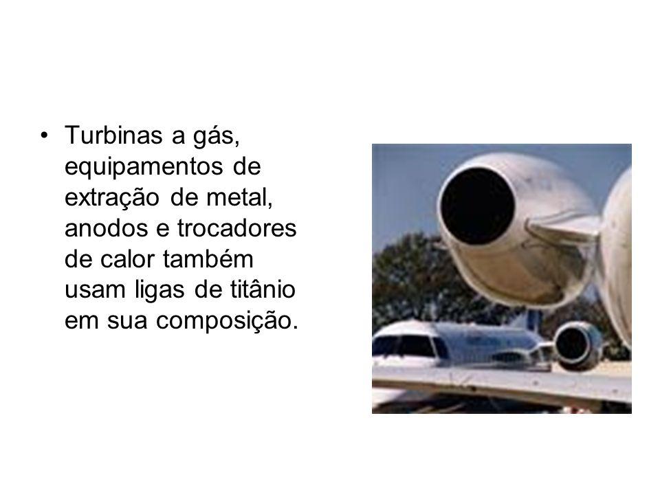 Turbinas a gás, equipamentos de extração de metal, anodos e trocadores de calor também usam ligas de titânio em sua composição.