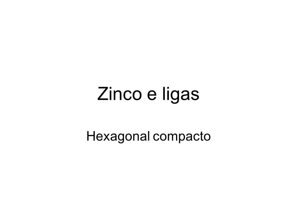 Zinco e ligas Hexagonal compacto