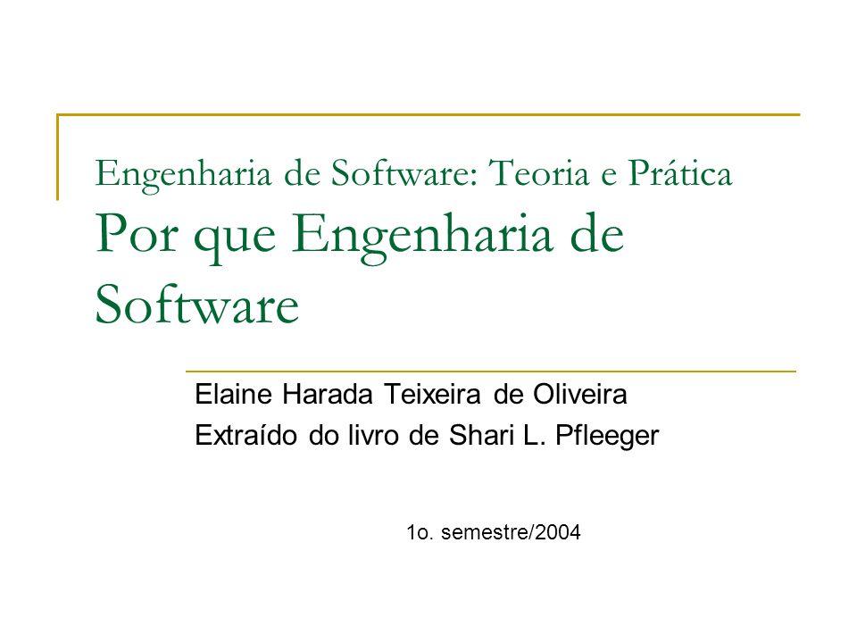 Engenharia de Software: Teoria e Prática Por que Engenharia de Software Elaine Harada Teixeira de Oliveira Extraído do livro de Shari L. Pfleeger 1o.