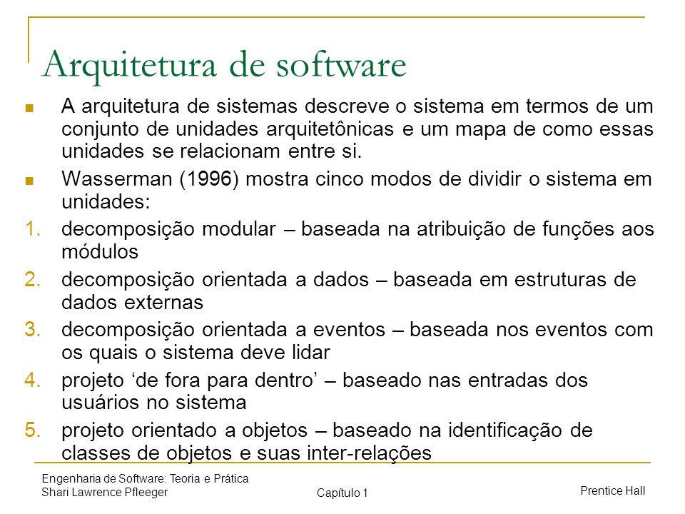 Prentice Hall Engenharia de Software: Teoria e Prática Shari Lawrence Pfleeger Capítulo 1 Arquitetura de software A arquitetura de sistemas descreve o