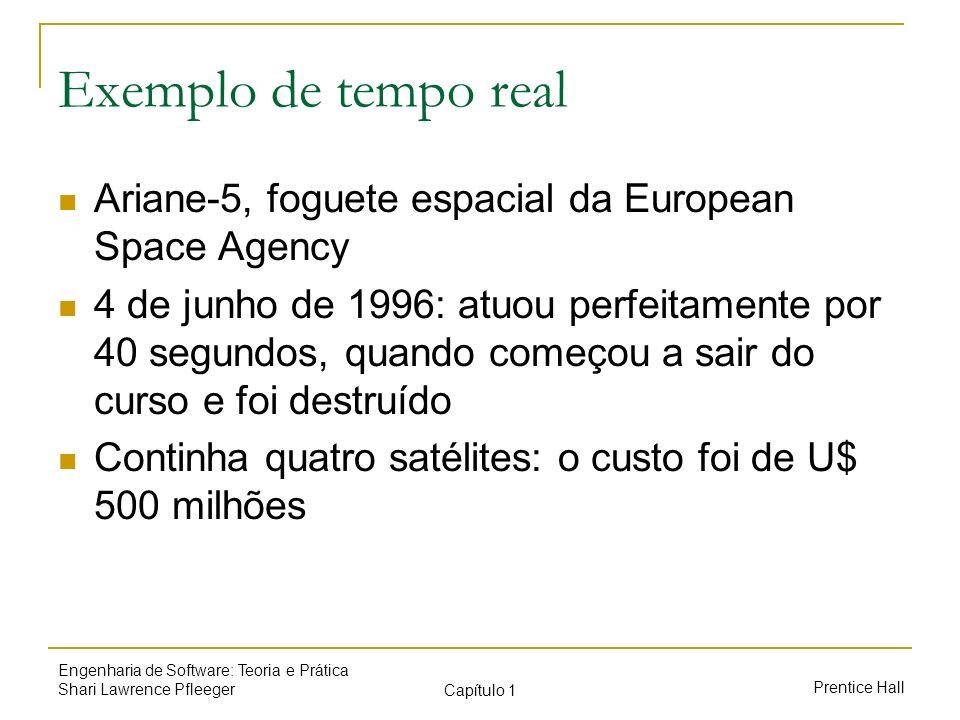 Prentice Hall Engenharia de Software: Teoria e Prática Shari Lawrence Pfleeger Capítulo 1 Exemplo de tempo real Ariane-5, foguete espacial da European