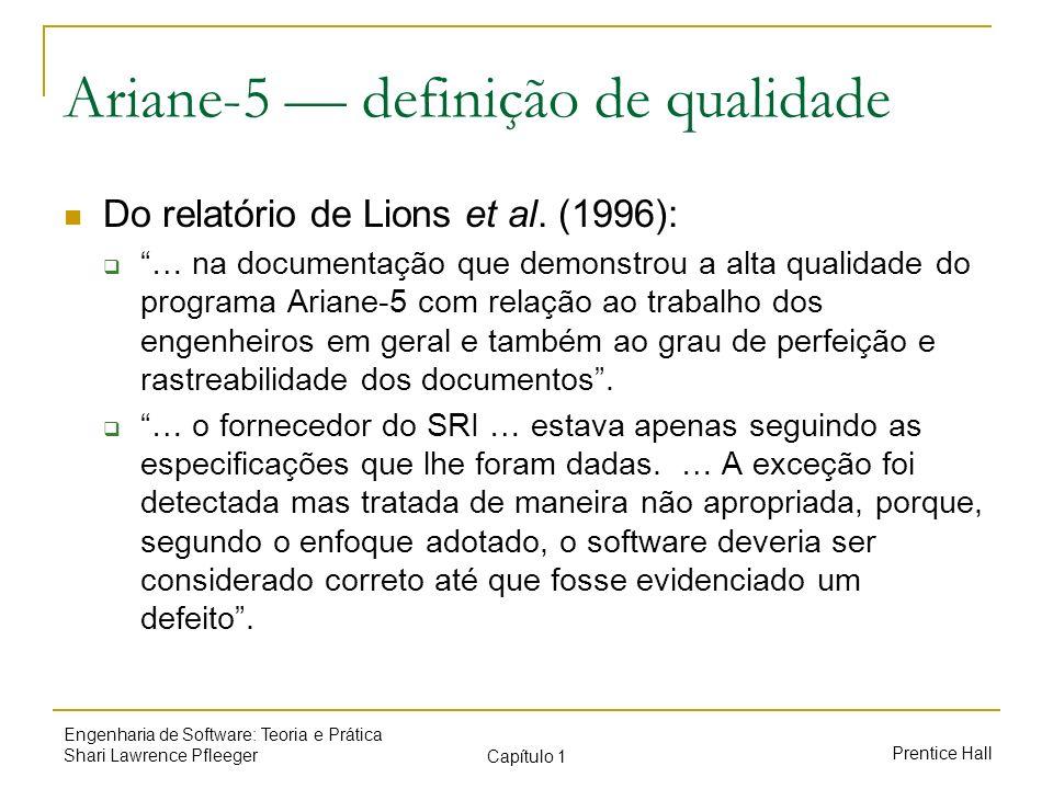 Prentice Hall Engenharia de Software: Teoria e Prática Shari Lawrence Pfleeger Capítulo 1 Ariane-5 definição de qualidade Do relatório de Lions et al.