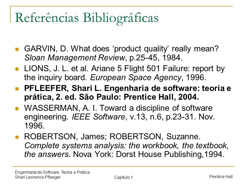 Prentice Hall Engenharia de Software: Teoria e Prática Shari Lawrence Pfleeger Capítulo 1 Referências Bibliográficas GARVIN, D. What does product qual