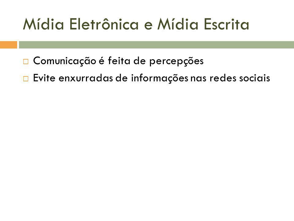 Mídia Eletrônica e Mídia Escrita Comunicação é feita de percepções Evite enxurradas de informações nas redes sociais