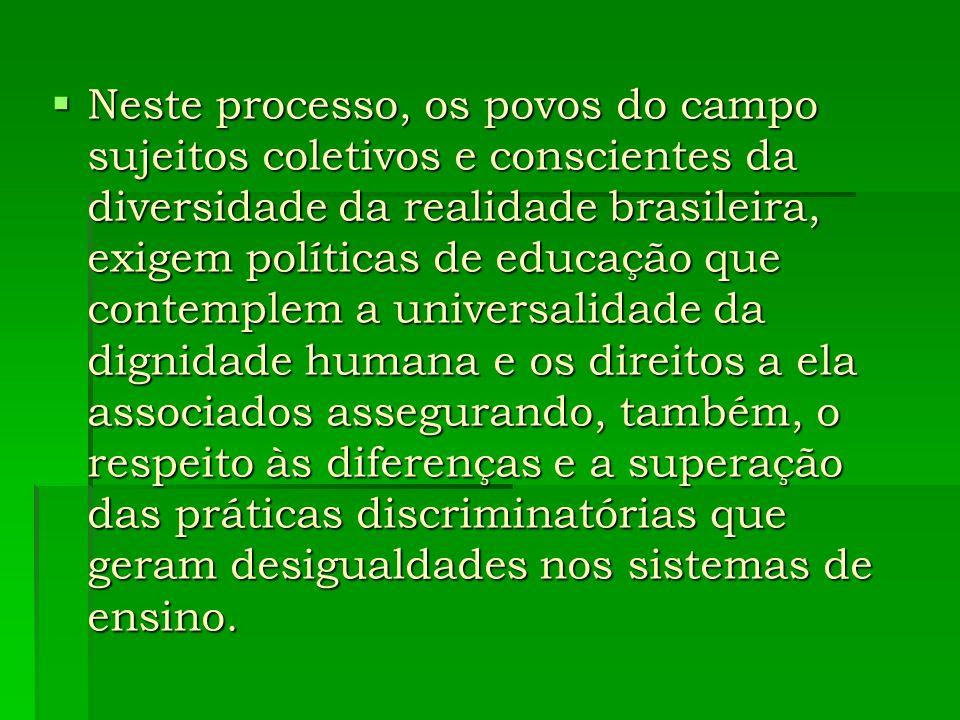 Neste processo, os povos do campo sujeitos coletivos e conscientes da diversidade da realidade brasileira, exigem políticas de educação que contemplem