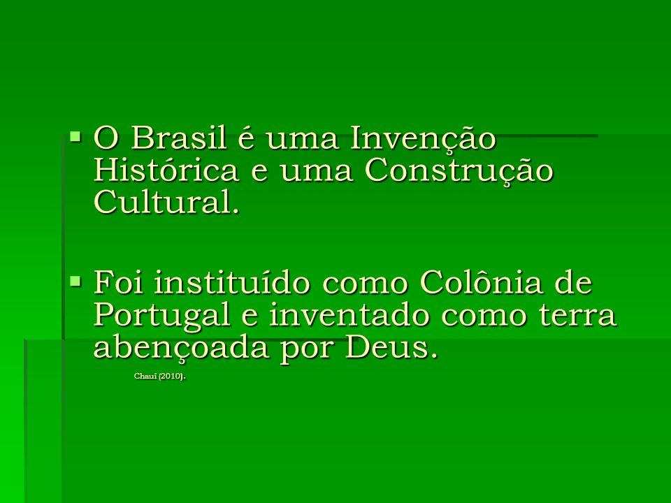 O Brasil é uma Invenção Histórica e uma Construção Cultural. O Brasil é uma Invenção Histórica e uma Construção Cultural. Foi instituído como Colônia