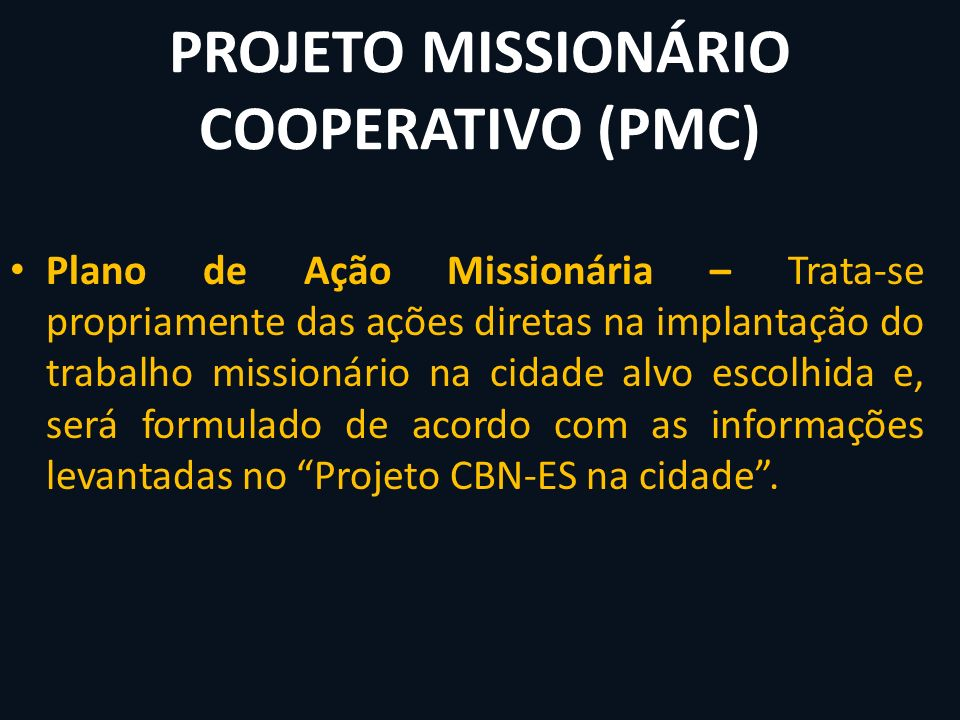 PROJETO MISSIONÁRIO COOPERATIVO (PMC) Plano de Ação Missionária – Trata-se propriamente das ações diretas na implantação do trabalho missionário na ci