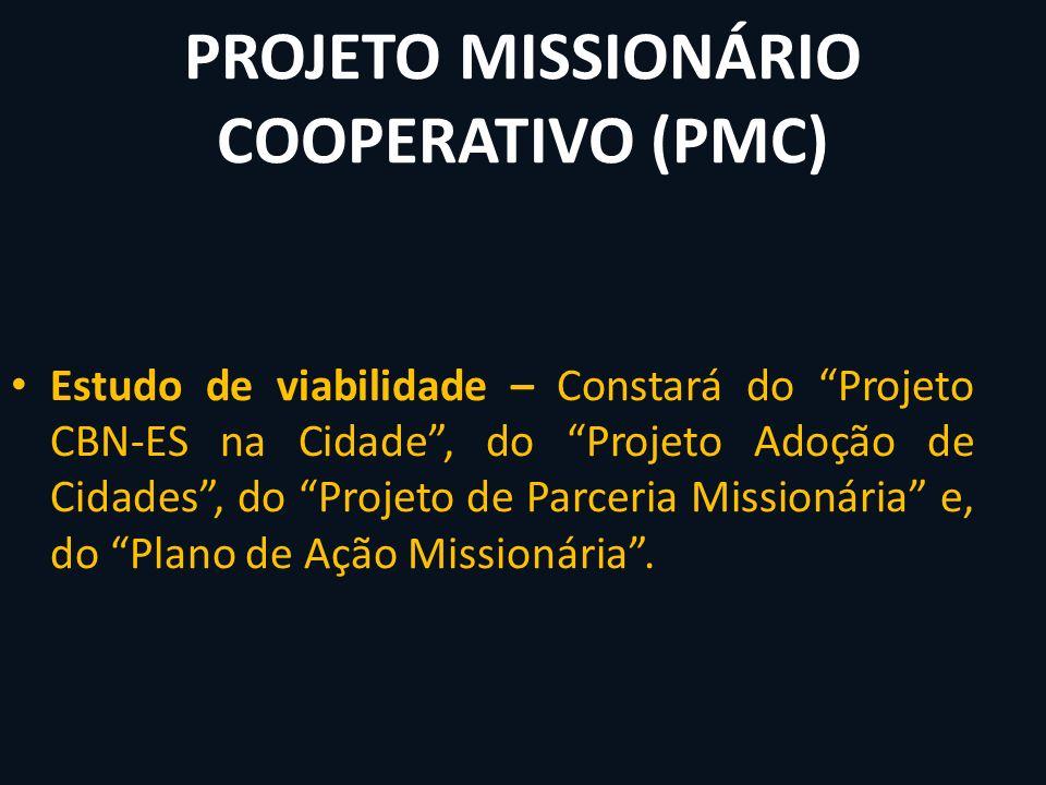 PROJETO MISSIONÁRIO COOPERATIVO (PMC) Estudo de viabilidade – Constará do Projeto CBN-ES na Cidade, do Projeto Adoção de Cidades, do Projeto de Parcer