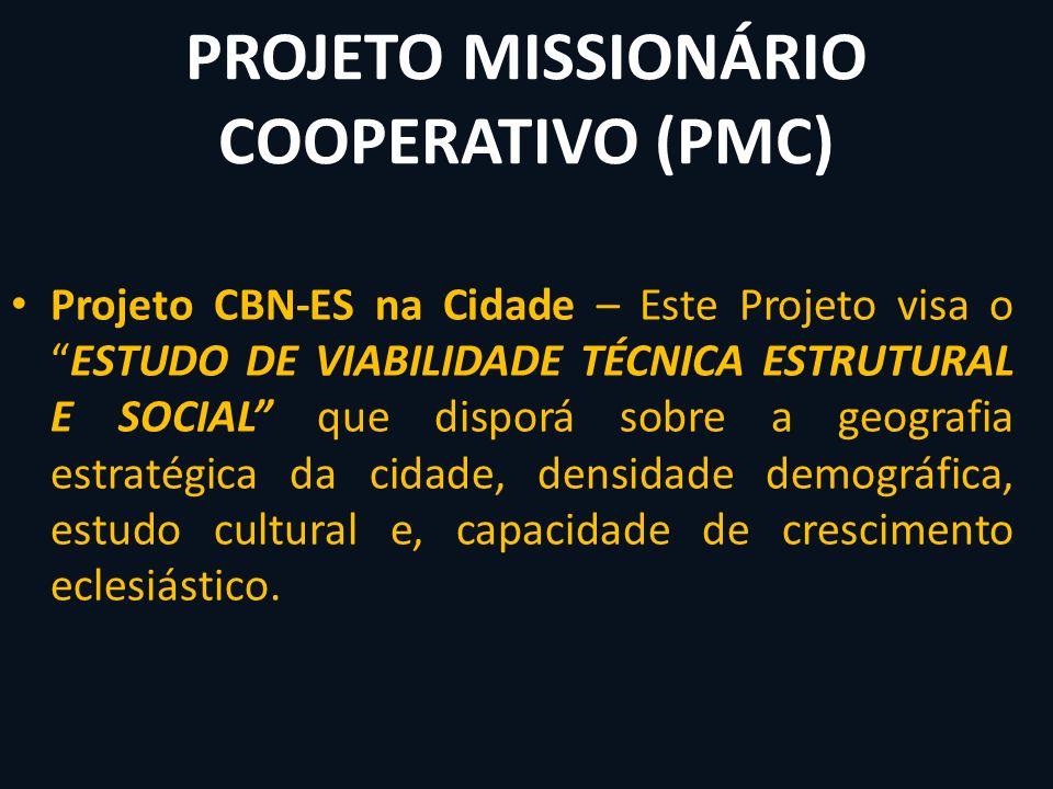 PROJETO MISSIONÁRIO COOPERATIVO (PMC) Projeto CBN-ES na Cidade – Este Projeto visa oESTUDO DE VIABILIDADE TÉCNICA ESTRUTURAL E SOCIAL que disporá sobr