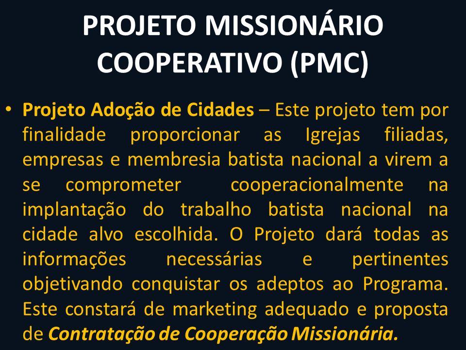 PROJETO MISSIONÁRIO COOPERATIVO (PMC) Projeto Adoção de Cidades – Este projeto tem por finalidade proporcionar as Igrejas filiadas, empresas e membres