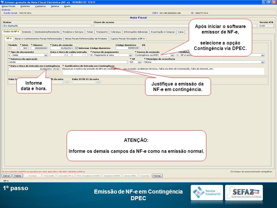 Após iniciar o software emissor de NF-e, selecione a opção Contingência via DPEC. Informe data e hora. Justifique a emissão da NF-e em contingência. A